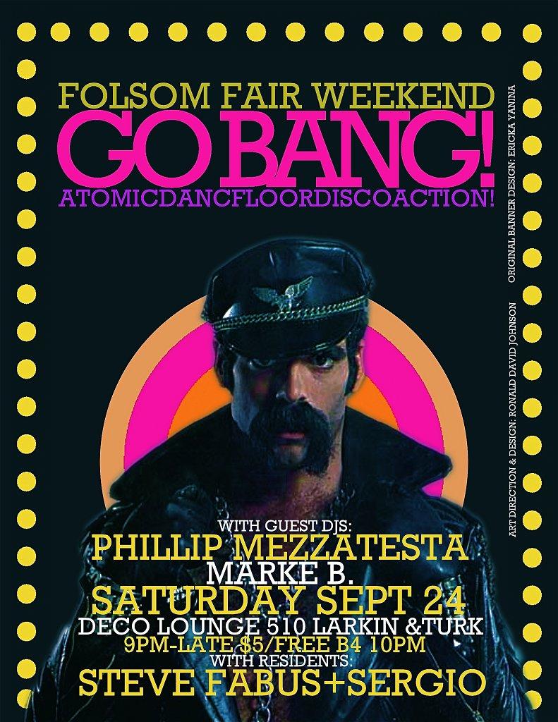Go Bang! Folsom Fair Weekend! W. Phil Mezzatesta Marke B. Dj Set! Atomic Dancefloor Disco Action - Flyer front