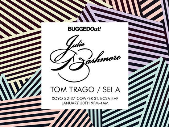 Bugged Out! presents: Julio Bashmore, Tom Trago & Sei A - Flyer front
