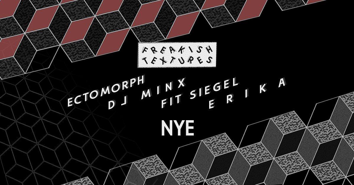 Freakish Textures NYE (Tix Avail at Door) with Ectomorph, DJ Minx, Fit Siegel - Flyer front