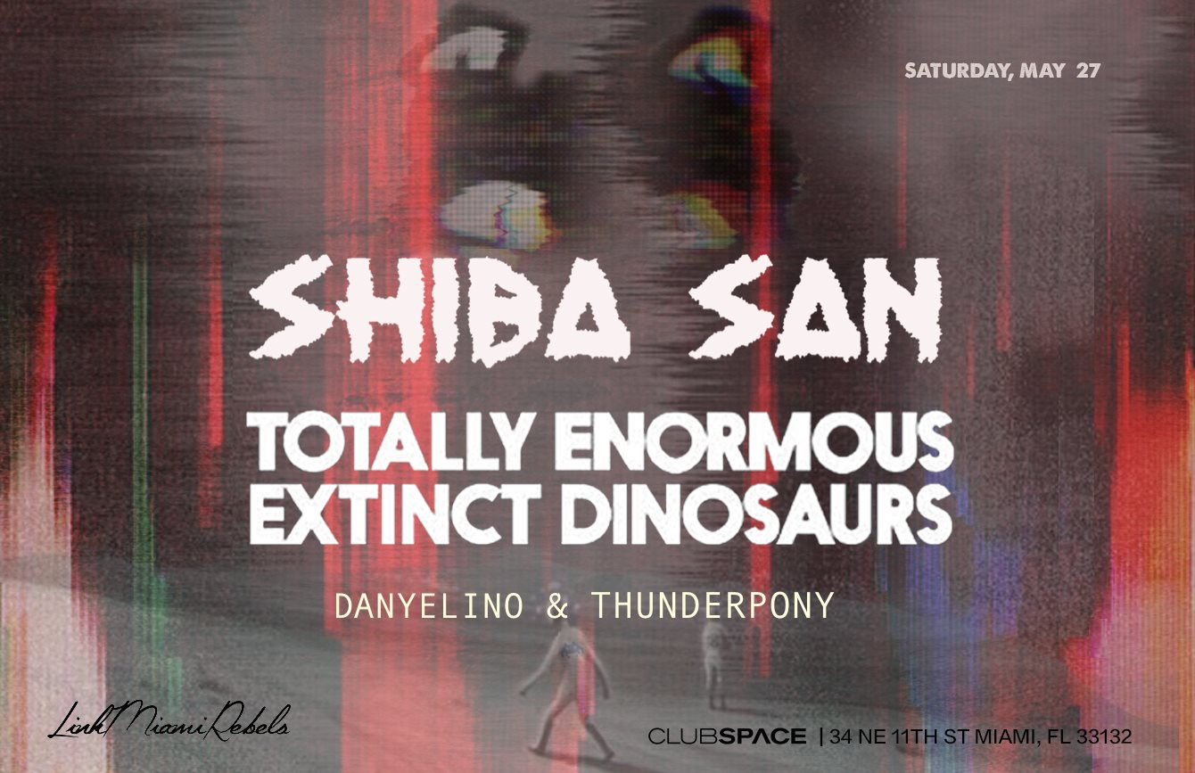 Shiba San & Totally Enormous Extinct Dinosaurs by Link Miami Rebels - Flyer front