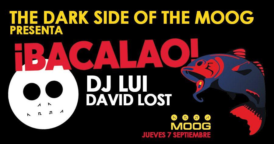The Dark Side Of The Moog Pres. Bacalao: DJ Lui David Lost - Flyer front