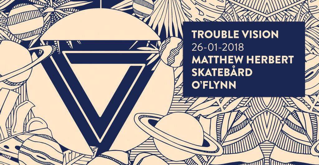 Trouble Vision with Matthew Herbert, Skatebård & O'Flynn - Flyer front