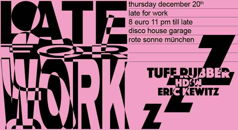 Late For Work with Tuff Rubber & HDSN b2b Eric Kewitz - Flyer front