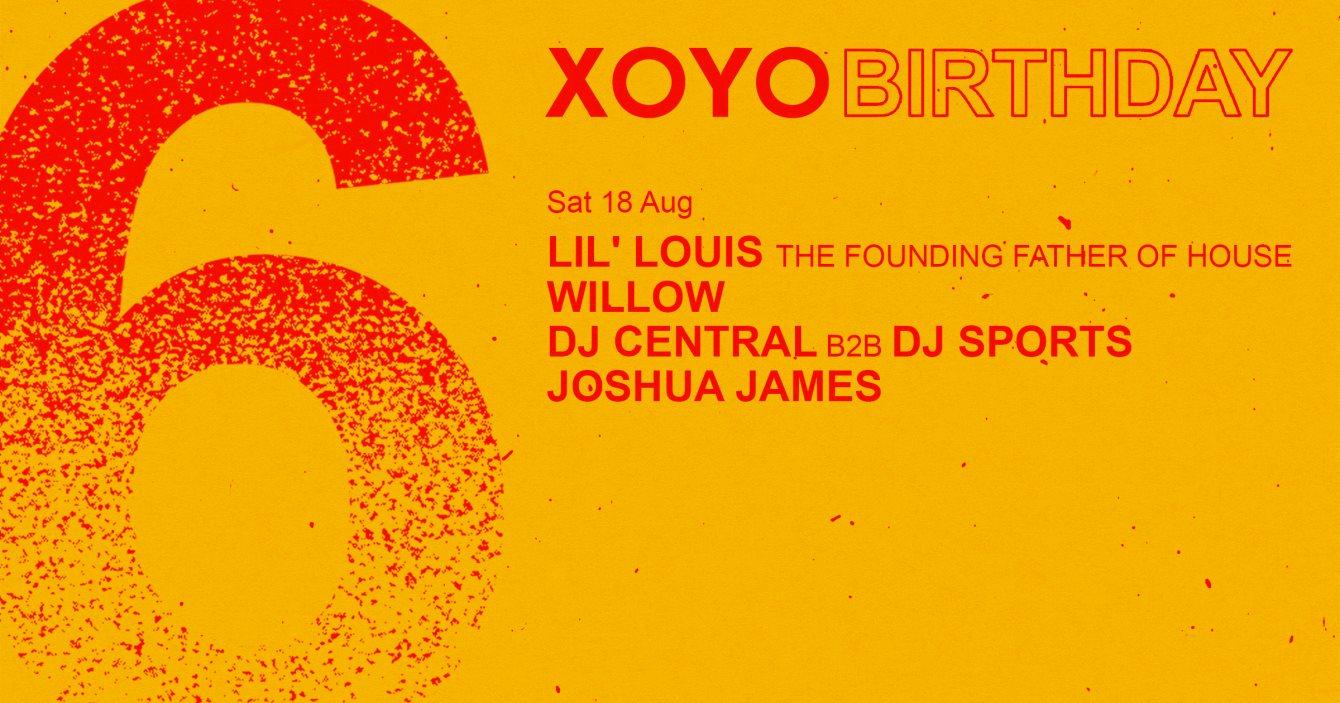 XOYO 6th Birthday: Lil Louis + Willow + DJ Central b2b DJ Sports - Flyer front