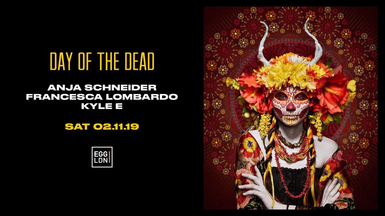 EGG LDN Pres: Day of the Dead W/ Anja Schneider, Francesca Lombardo - Flyer front