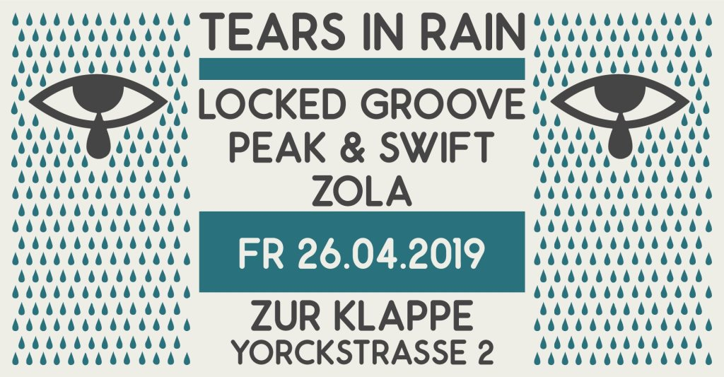 Tears In Rain with Locked Groove, Peak & Swift and Zola - Flyer front
