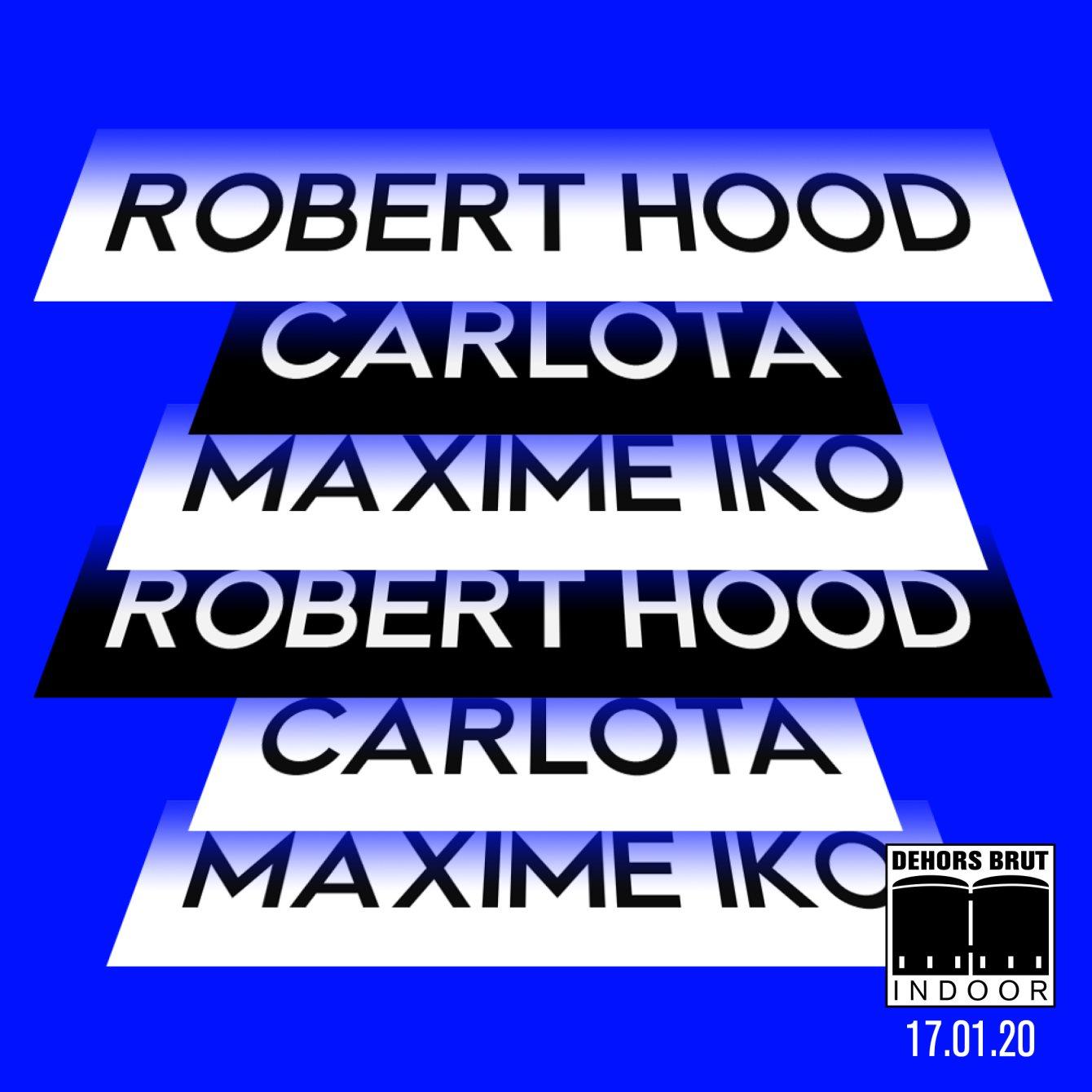 Dehors Brut Indoor: Robert Hood, Carlota - Flyer front
