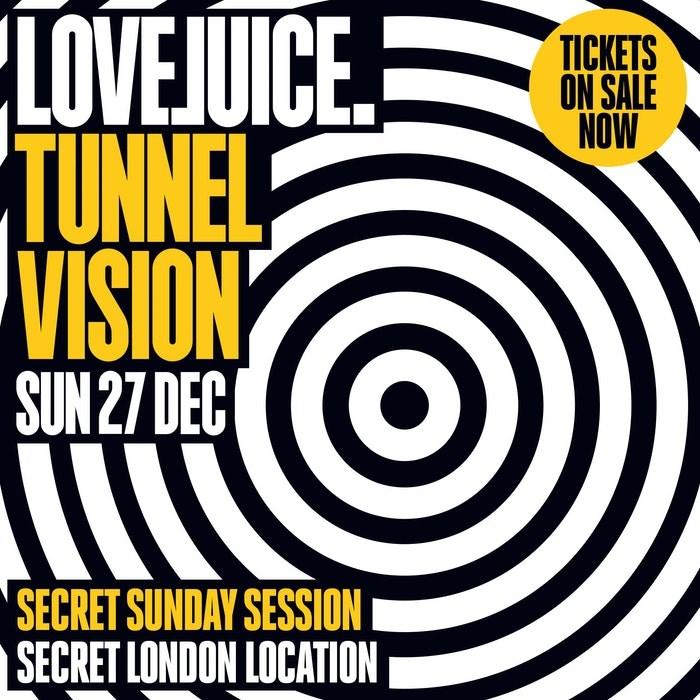 LoveJuice Tunnel Vision - Secret Sunday Session - 27th December (No Work Monday) - Flyer front