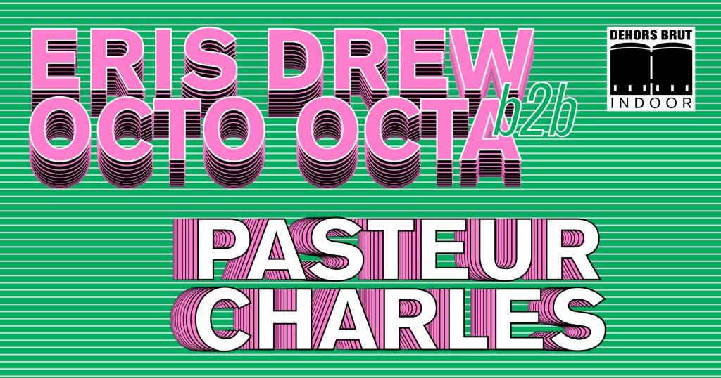 Dehors Brut Indoor: Octo Octa B2B Eris Drew, Pasteur Charles - Flyer front
