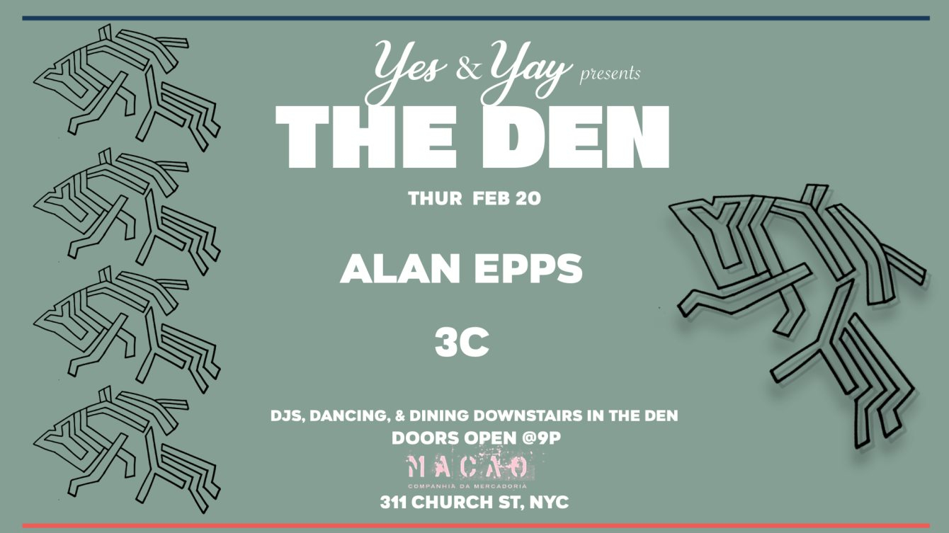 yes&yay Pres: The Den - Alan Epps, 3C - Flyer front