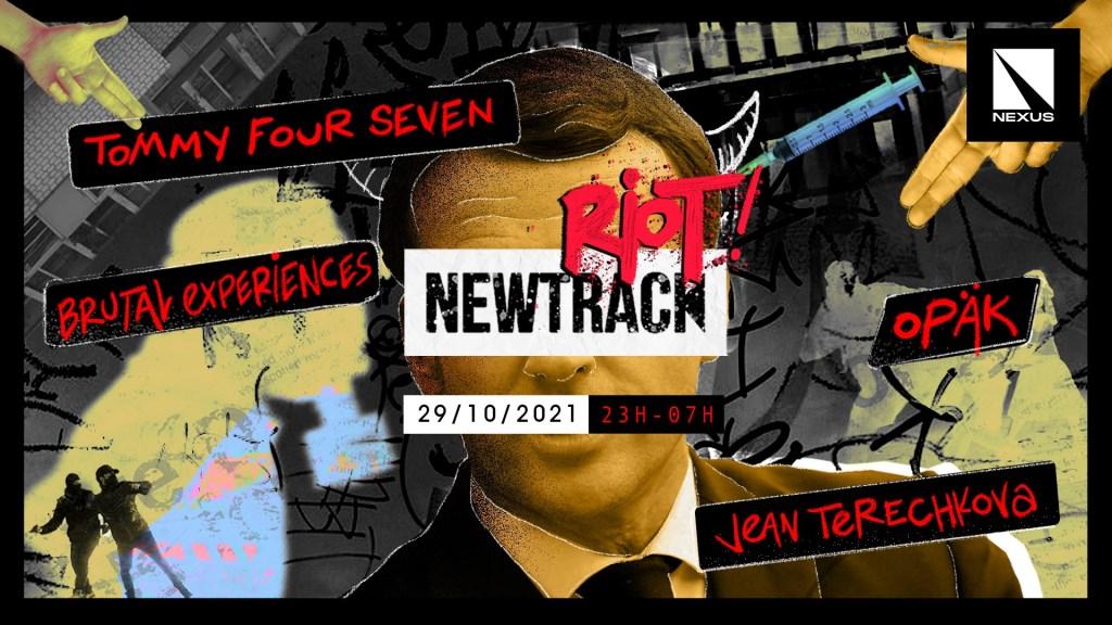 Newtrack Présente RIOT! W/ Tommy Four Seven l OPÄK l Jean Terechkova l Brutal Experiences - Flyer front